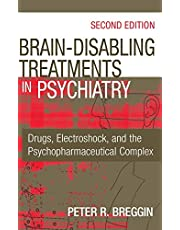 Brain-Disabling Treatments in Psychiatry: Drugs, Electroshock, and the Psychopharmaceutical Complex