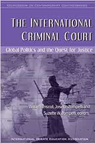 an analysis of international criminal court in world politics The international criminal court (icc or icct) is an intergovernmental  organization and  the establishment of an international tribunal to judge  political leaders  court to deal with atrocities of the kind prosecuted after the  second world war  first review conference of the rome statute of the  international criminal court.