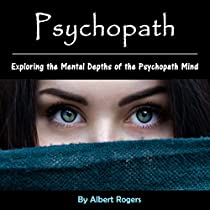 PSYCHOPATH: EXPLORING THE MENTAL DEPTHS OF THE PSYCHOPATH MIND