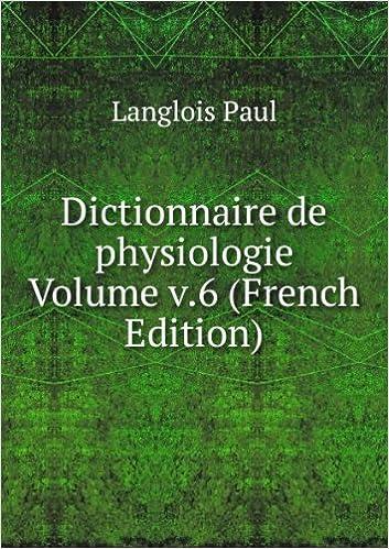 Livres Dictionnaire de physiologie Volume v.6 (French Edition) epub, pdf