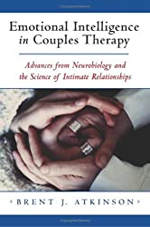Emotional Intelligence in Couples Therapy - Advances from Neurobiology and Science of Human Nature