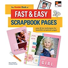 The KODAK Book of Fast & Easy Scrapbook Pages: Easy & Fun Techniques for Beautiful Scrapbook Pages