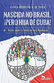 Nascida no Brasil. ¡Pero hija de Cuba!: Relato sobre os frutos de uma Revolução