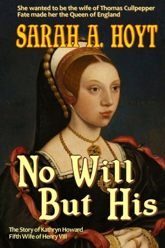 Download No Will But His: The Story of Katrhyn Howard (Tudor Queens) (Volume 5) PDF
