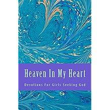 Heaven In My Heart (Devotions For Teen Girls Book 1)