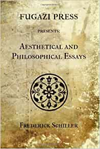 aesthetical and philosophical essays by frederick schiller The aesthetical essays  produced by tapio riikonen and david widger aesthetical and philosophical essays by frederick schiller contents introduction vocabulary.