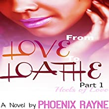 Heels of Love: From Love to Loathe, Book 1 Audiobook by Phoenix Rayne Narrated by Denise Wallace