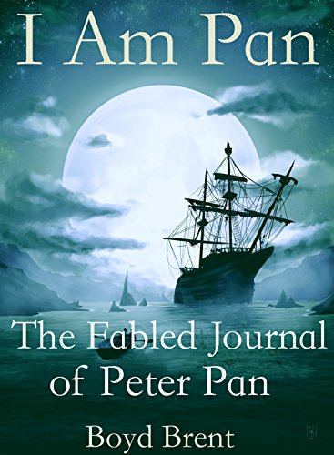 I Am Pan: The Fabled Journal of Peter Pan -