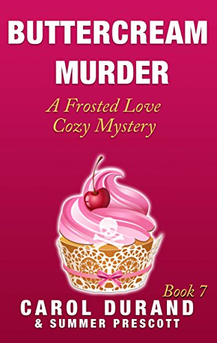 Buttercream Murder: A Frosted Love Cozy - Book 7 (A Frosted Love Cozy Mysteries)