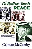I'd Rather Teach Peace, Colman McCarthy, 1570757623