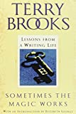 Sometimes the Magic Works: Lessons from a Writing Life by Terry Brooks (2004-02-03)