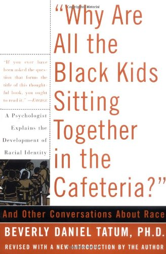 Books : Why Are All The Black Kids Sitting Together In The Cafeteria?: And Other Conversations About Race