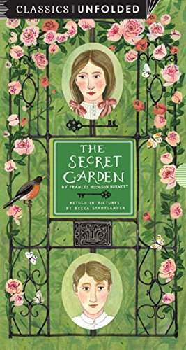 The Secret Garden Unfolded: Retold in pictures by Becca Stadtlander - See the world's greatest stories unfold in 14 scenes (Classics Unfolded)
