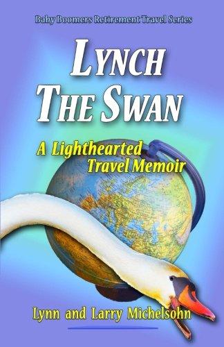 Lynch the Swan--A Lighthearted Travel Memoir: Slow Travel to  Barcelona, Vienna, Budapest, Bratislava, Prague, London, Brighton, Salisbury, Dublin, and Galway (Baby Boomers Retirement Travel)