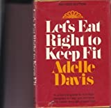 Let's Eat Right to Keep Fit, Adelle Davis, 0151503044