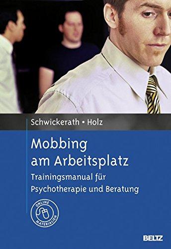 Mobbing am Arbeitsplatz: Trainingsmanual für Psychotherapie und Beratung. Mit Online-Materialien
