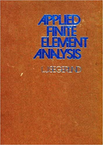 Segerlind Applied Finite ∗element∗ Analysis 9780471774402 Engineering & Technology (Books) at amazon