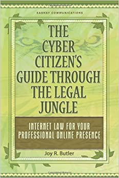 The Cyber Citizen's Guide Through the Legal Jungle: Internet Law for Your Professional Online Presence by Joy R. Butler (2010-05-10)