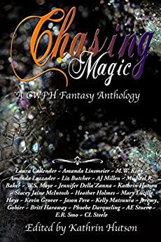 Chasing Magic: A CWPH Fantasy Anthology by [Callender, Laura, Haraway, Britt, King, M.W., Holmes, Heather, Linsmeier, Amanda, Smh, E.R., More, W.S., Darqueling, Phoebe, Gohier, Jeremy]