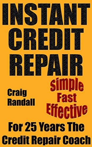 Instant Credit Repair: The 2017 Quick And Easy Guide: Within an hour of purchasing this book, you will start to improve your credit score and fix your credit report!
