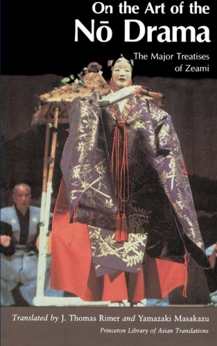 On the Art of the No Drama: The Major Treatises of Zeami (Princeton Library of Asian Translations)