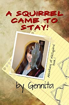 A Squirrel Came To Stay (Adventures of MikiSquirrel Book 1) by [Gennita]