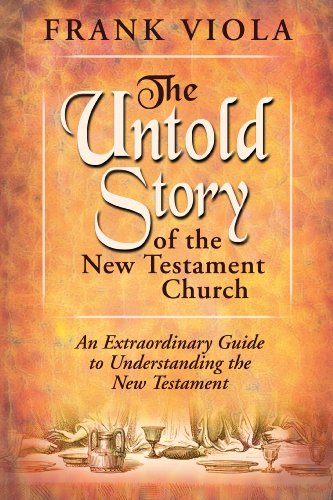 The Untold Story of the New Testament Church: An Extraordinary Guide to Understanding the New Testament cover