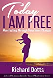 Today I Am Free: Manifesting Through Deep Inner Changes