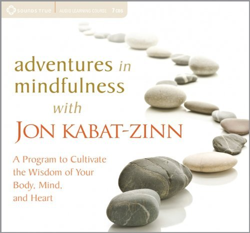 By Jon Kabat-Zinn Adventures in Mindfulness: A Program to Cultivate the Wisdom of Your Body, Mind, and Heart (1st First Edition) [Audio CD] PDF