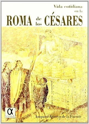 Descarga gratuita de libros de audio tailandeses Vida cotidiana en la Roma de los cesares (Coleccion el Legado de la Historia) 8488676794 PDF CHM ePub
