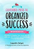 Cluttered Mess to Organized Success Workbook: Declutter and Organize...