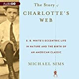 Front cover for the book The Story of Charlotte's Web: E. B. White's Eccentric Life in Nature and the Birth of an American Classic by Michael Sims