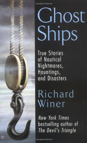 Ghost Ships: True Stories of Nautical Nightmares, Hauntings, and Disasters