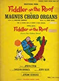 Selections from Fiddler on the Roof for Mangus Chord Organs for 12 Chord and 16 Chord 8 Bass Organs