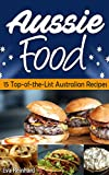 Aussie Food: 15 Top-of-the-List Australian Recipes (S-Asian Food, Australian Food, Asian Food)