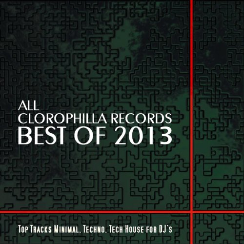 All Clorophilla Records Best Of 2013 (Top Tracks Minimal, Techno, Tech House for DJ's)