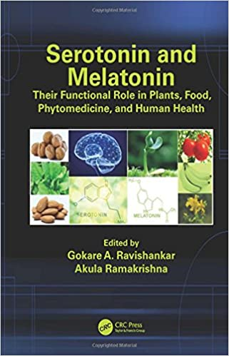 Serotonin and Melatonin: Their Functional Role in Plants, Food, Phytomedicine, and Human Health 1st Edition
