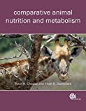 Comparative Animal Nutrition and Metabolism, Peter Robert Cheeke and Ellen S. Dierenfeld, 1845936310