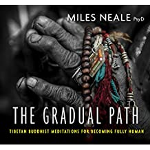 The Gradual Path: Tibetan Buddhist Meditations for Becoming Fully Human