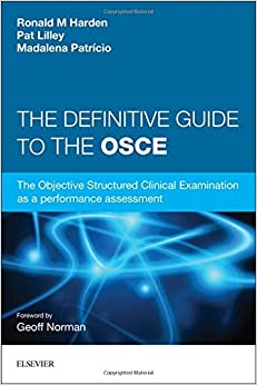 The Definitive Guide to the OSCE: The Objective Structured Clinical Examination as a performance assessment., 1e