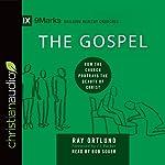 The Gospel: How the Church Portrays the Beauty of Christ: 9marks: Building Healthy Churches | Raymond Ortlund