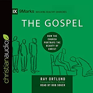 The Gospel: How the Church Portrays the Beauty of Christ Audiobook