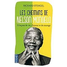 Les chemins de Nelson Mandela: 15 leçons de vie, d'amour et de courage
