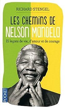 Les chemins de Nelson Mandela : 15 leçons de vie, d'amour et de courage par Stengel