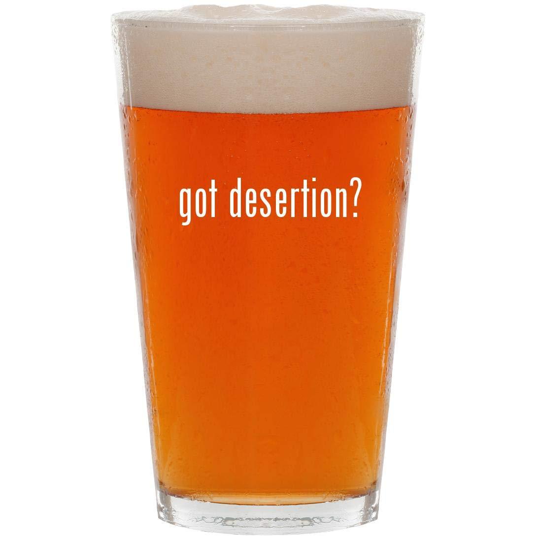 got desertion? - 16oz Pint Beer Glass
