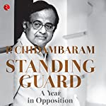 Standing Guard: A Year in Opposition | P. Chidambaram