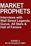 Market Prophets: Eddie Z's Interviews with Wall Street Legends, Gurus, All-Stars, and Hall of Famers