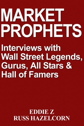 Market Prophets: Eddie Z's Interviews with Wall Street Legends, Gurus, All-Stars, and Hall of Famers by Eddie Z Russ Hazelcorn
