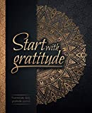 img - for Start With Gratitude: Daily Gratitude Journal | Positivity Diary for a Happier You in Just 5 Minutes a Day book / textbook / text book