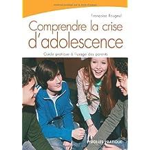 COMPRENDRE LA CRISE D'ADOLESCENCE : GUIDE PRATIQUE À L'USAGE DES PARENTS